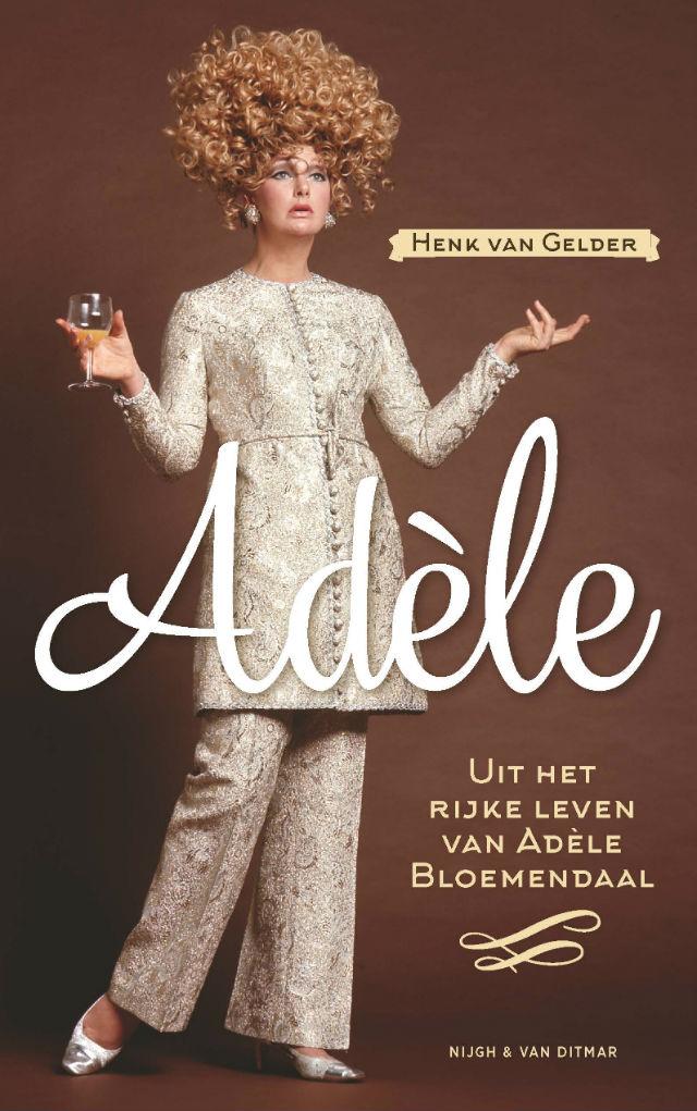 Recenie: Adèle. Uit het rijke leven van Adèle Bloemendaal - Henk van Gelder